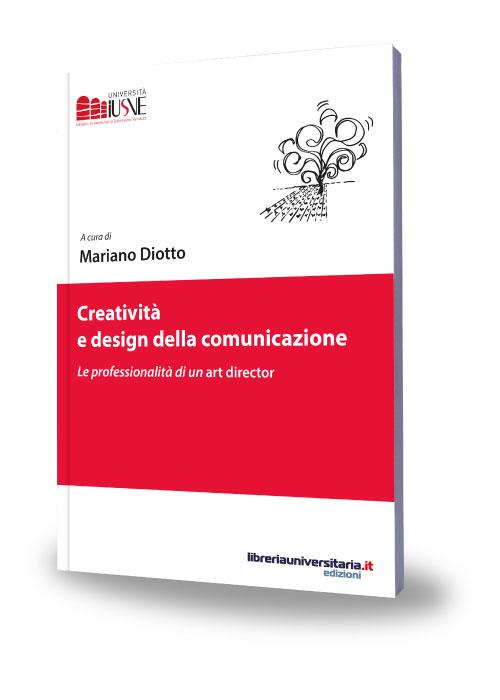 Creativit e design della comunicazione marianodiotto for Design della comunicazione universita